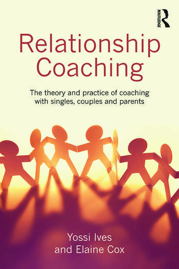 Relationship Coaching The theory and practice of coaching with singles, couples and parents book cover