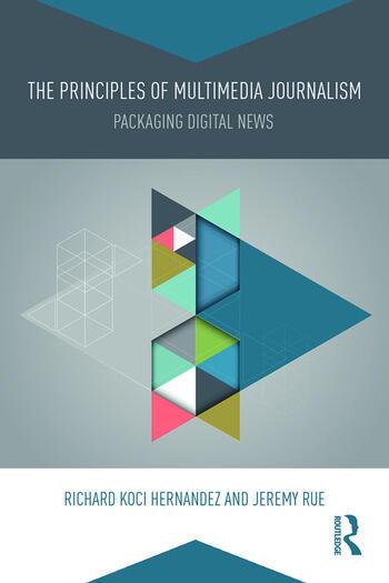The Principles of Multimedia Journalism Packaging Digital News book cover