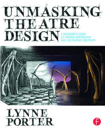 Unmasking Theatre Design: A Designer's Guide to Finding Inspiration and Cultivating Creativity book cover