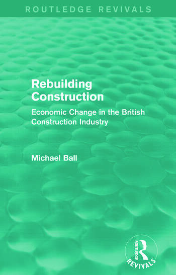 Rebuilding Construction (Routledge Revivals) Economic Change in the British Construction Industry book cover