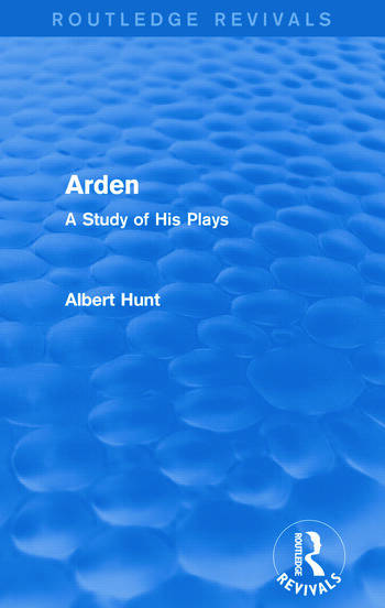 Arden (Routledge Revivals) A Study of His Plays book cover