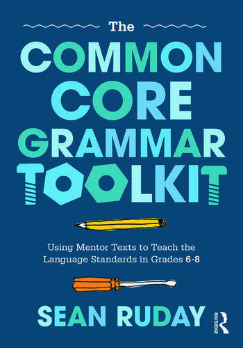The Common Core Grammar Toolkit Using Mentor Texts to Teach the Language Standards in Grades 6-8 book cover