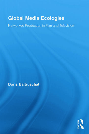 Global Media Ecologies Networked Production in Film and Television book cover