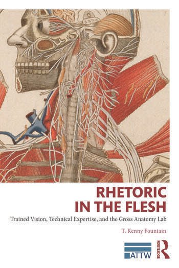 Rhetoric in the Flesh Trained Vision, Technical Expertise, and the Gross Anatomy Lab book cover