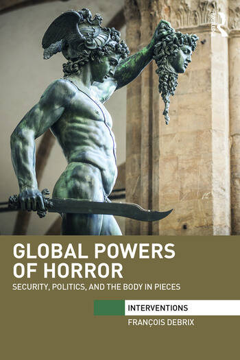 Global Powers of Horror Security, Politics, and the Body in Pieces book cover