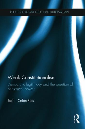 Weak Constitutionalism Democratic Legitimacy and the Question of Constituent Power book cover