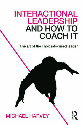 Interactional Leadership and How to Coach It The art of the choice-focused leader book cover