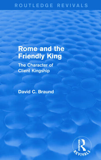 Rome and the Firendly King (Routledge Revivals) The Character of Client Kingship book cover