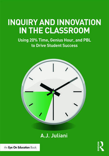 Inquiry and Innovation in the Classroom Using 20% Time, Genius Hour, and PBL to Drive Student Success book cover