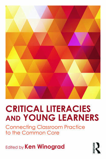Critical Literacies and Young Learners Connecting Classroom Practice to the Common Core book cover
