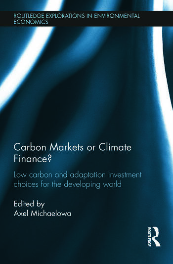 Carbon Markets or Climate Finance? Low Carbon and Adaptation Investment Choices for the Developing World book cover