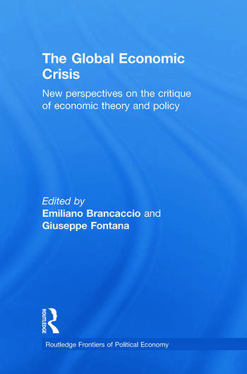 The Global Economic Crisis New Perspectives on the Critique of Economic Theory and Policy book cover