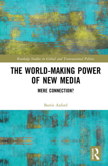 The World-Making Power of New Media Mere Connection? book cover