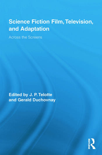 Science Fiction Film, Television, and Adaptation Across the Screens book cover