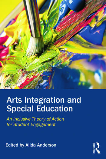 Arts Integration and Special Education An Inclusive Theory of Action for Student Engagement book cover