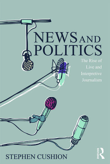 News and Politics The Rise of Live and Interpretive Journalism book cover