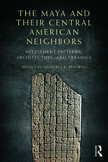 The Maya and Their Central American Neighbors Settlement Patterns, Architecture, Hieroglyphic Texts and Ceramics book cover