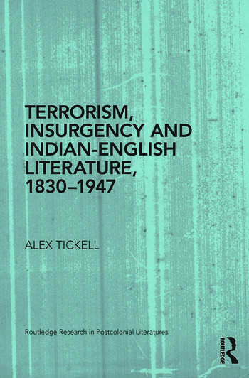 Terrorism, Insurgency and Indian-English Literature, 1830-1947 book cover