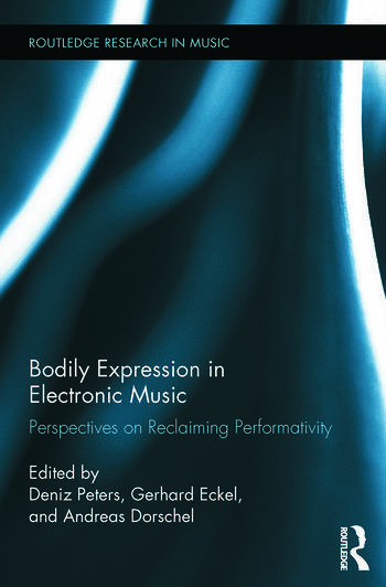 Bodily Expression in Electronic Music Perspectives on Reclaiming Performativity book cover