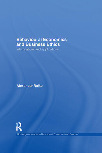 Behavioural Economics and Business Ethics Interrelations and Applications book cover