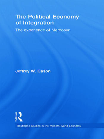 The Political Economy of Integration The Experience of Mercosur book cover
