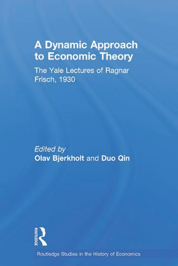 A Dynamic Approach to Economic Theory The Yale Lectures of Ragnar Frisch, 1930 book cover