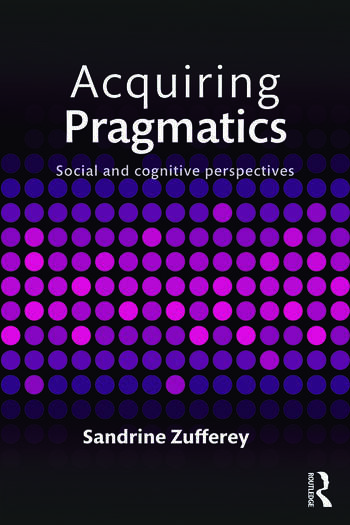 Acquiring Pragmatics Social and cognitive perspectives book cover