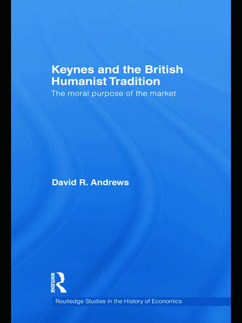 Keynes and the British Humanist Tradition The Moral Purpose of the Market book cover