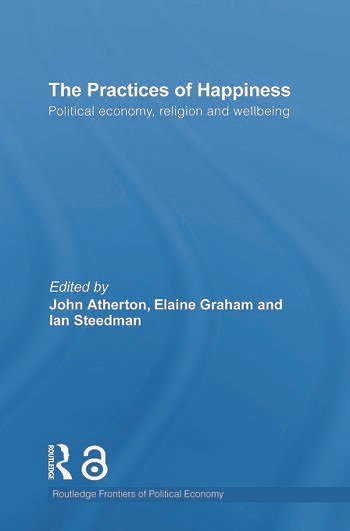 The Practices of Happiness Political Economy, Religion and Wellbeing book cover