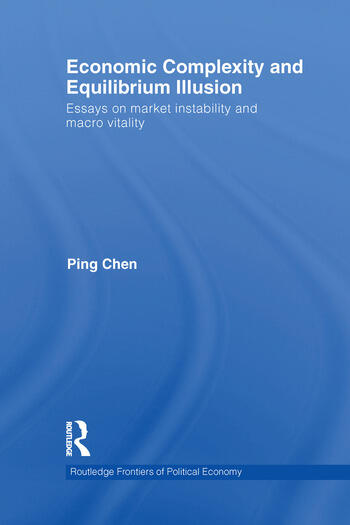 Economic Complexity and Equilibrium Illusion Essays on market instability and macro vitality book cover