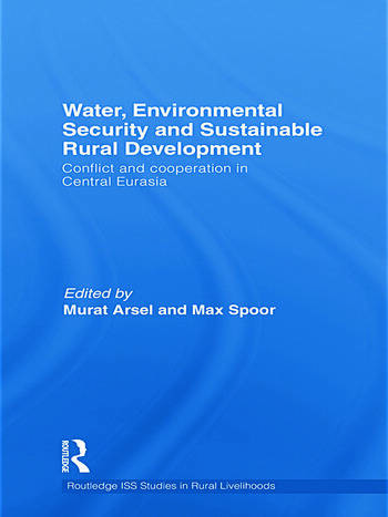 Water, Environmental Security and Sustainable Rural Development Conflict and cooperation in Central Eurasia book cover