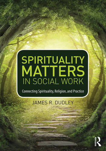 Spirituality Matters in Social Work Connecting Spirituality, Religion, and Practice book cover