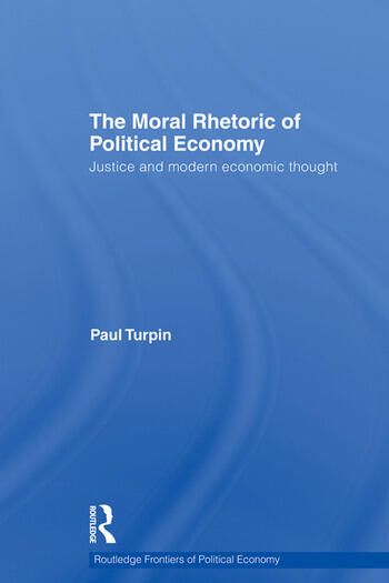 The Moral Rhetoric of Political Economy Justice and Modern Economic Thought book cover