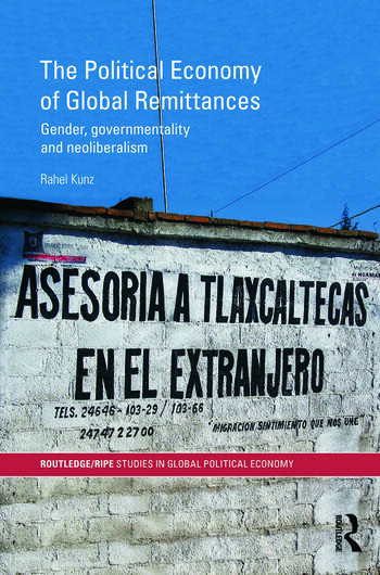 The Political Economy of Global Remittances Gender, Governmentality and Neoliberalism book cover