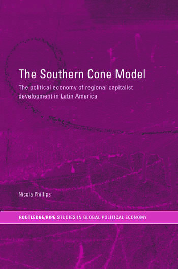 The Southern Cone Model The Political Economy of Regional Capitalist Development in Latin America book cover