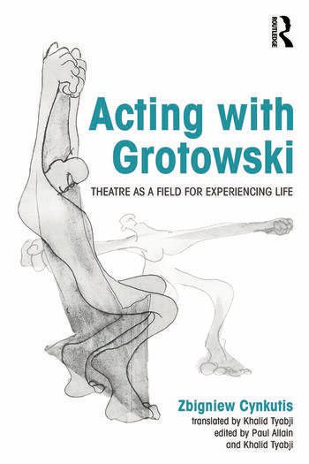 Acting with Grotowski Theatre as a Field for Experiencing Life book cover