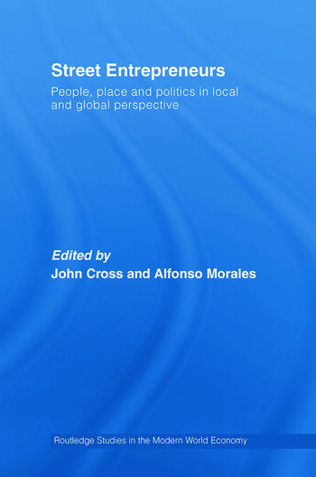 Street Entrepreneurs People, Place, & Politics in Local and Global Perspective book cover