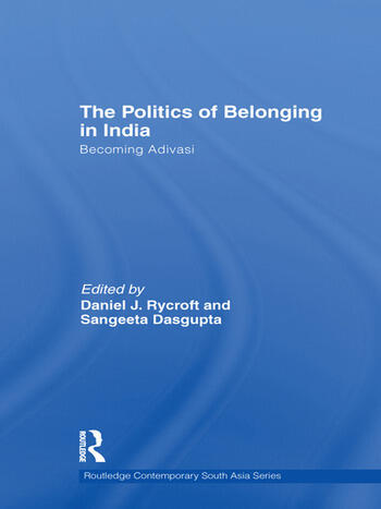 The Politics of Belonging in India Becoming Adivasi book cover