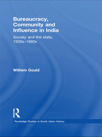 Bureaucracy, Community and Influence in India Society and the State, 1930s - 1960s book cover