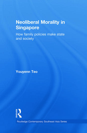 Neoliberal Morality in Singapore How family policies make state and society book cover