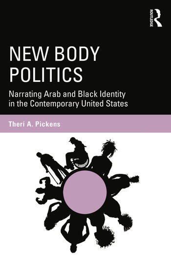 New Body Politics Narrating Arab and Black Identity in the Contemporary United States book cover