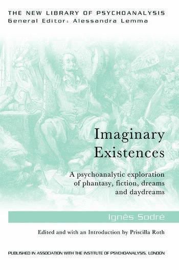 Imaginary Existences A psychoanalytic exploration of phantasy, fiction, dreams and daydreams book cover
