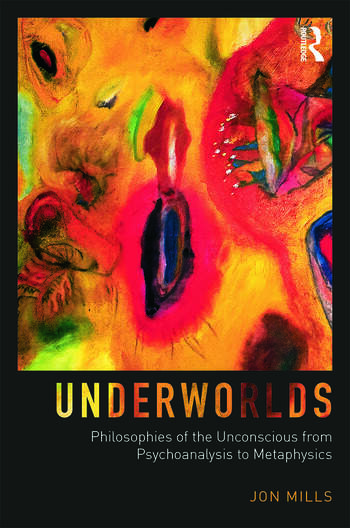 Underworlds Philosophies of the Unconscious from Psychoanalysis to Metaphysics book cover