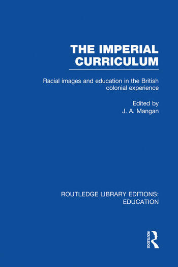 The Imperial Curriculum Racial Images and Education in the British Colonial Experience book cover