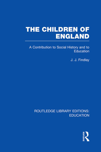 The Children of England A Contribution to Social History and to Education book cover