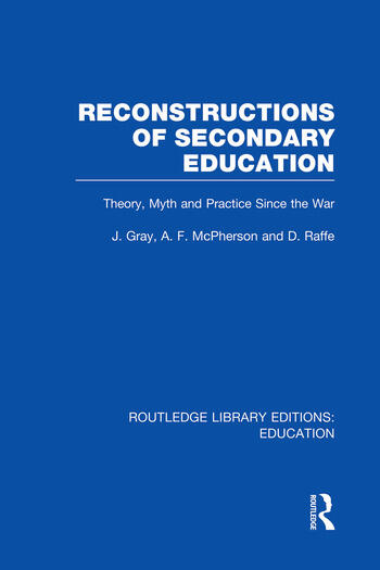 Reconstructions of Secondary Education Theory, Myth and Practice Since the Second World War book cover