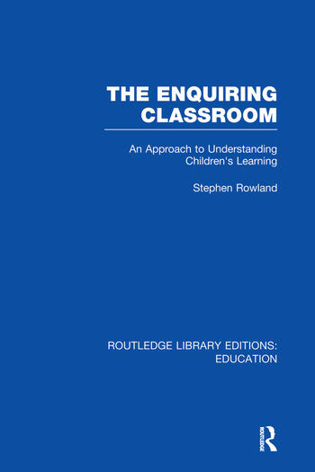 The Enquiring Classroom (RLE Edu O) An Introduction to Children's Learning book cover
