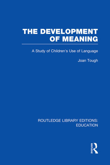 The Development of Meaning (RLE Edu I) A Study of Children's Use of Language book cover