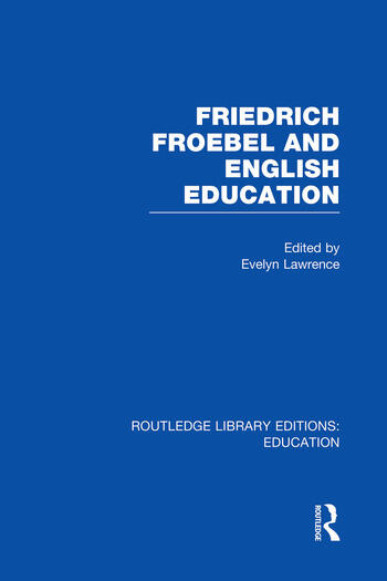 Friedrich Froebel and English Education (RLE Edu K) book cover