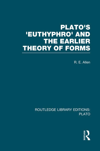 Plato's Euthyphro and the Earlier Theory of Forms (RLE: Plato) A Re-Interpretation of the Republic book cover